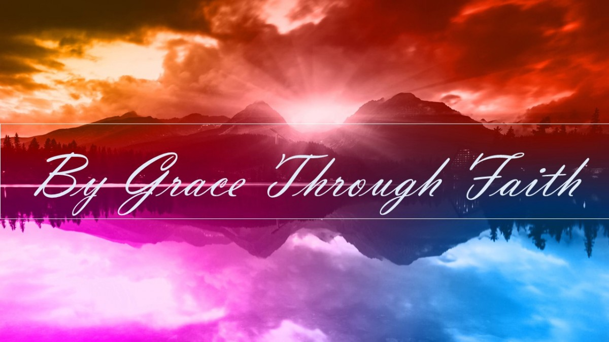 By Grace Through Faith Part 6 Faith Family Church In